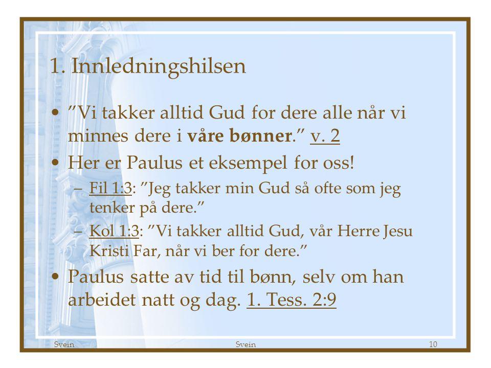 1. Tessalonikerbrev kap 1 Godt Håp 09.09.07. 1. Innledningshilsen. Vi takker alltid Gud for dere alle når vi minnes dere i våre bønner. v. 2.