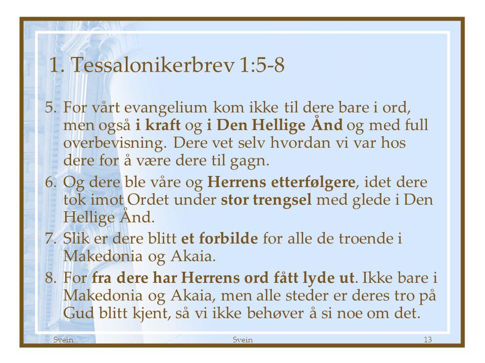 1. Tessalonikerbrev kap 1 Godt Håp 09.09.07. 1. Tessalonikerbrev 1:5-8.