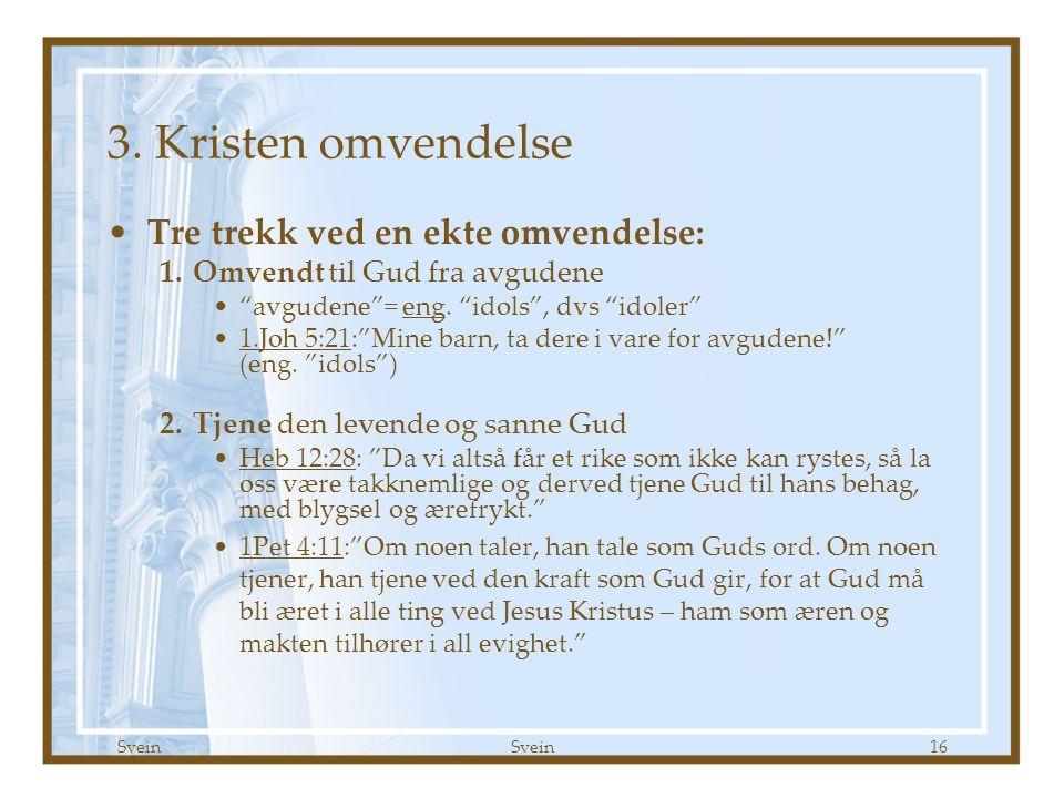 3. Kristen omvendelse Tre trekk ved en ekte omvendelse: