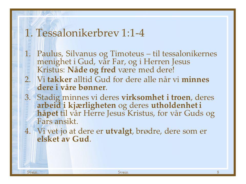 1. Tessalonikerbrev kap 1 Godt Håp 09.09.07. 1. Tessalonikerbrev 1:1-4.