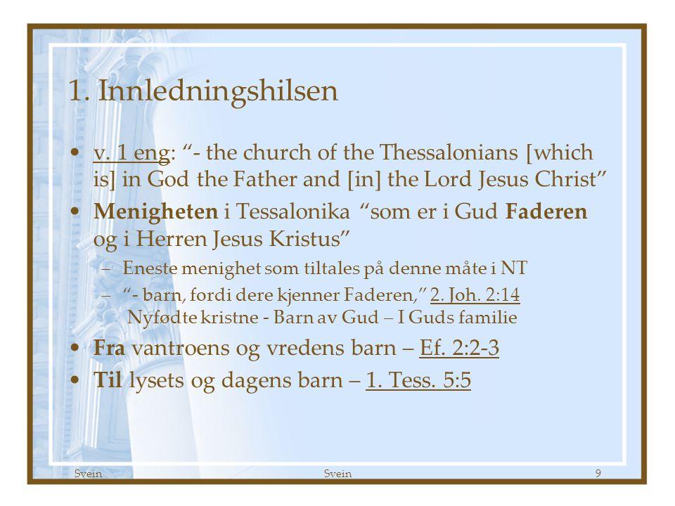 1. Tessalonikerbrev kap 1 Godt Håp 09.09.07. 1. Innledningshilsen.