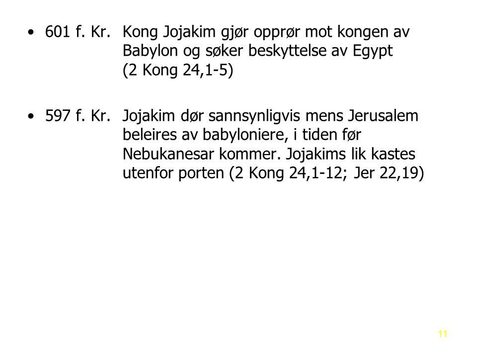601 f. Kr. Kong Jojakim gjør opprør mot kongen av