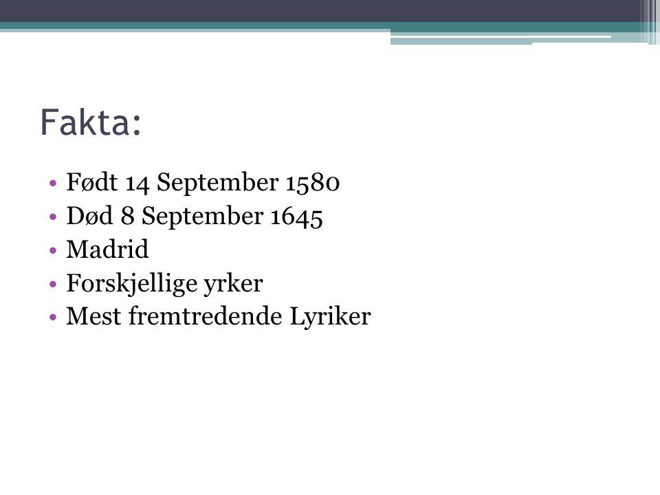 Fakta: Født 14 September 1580 Død 8 September 1645 Madrid