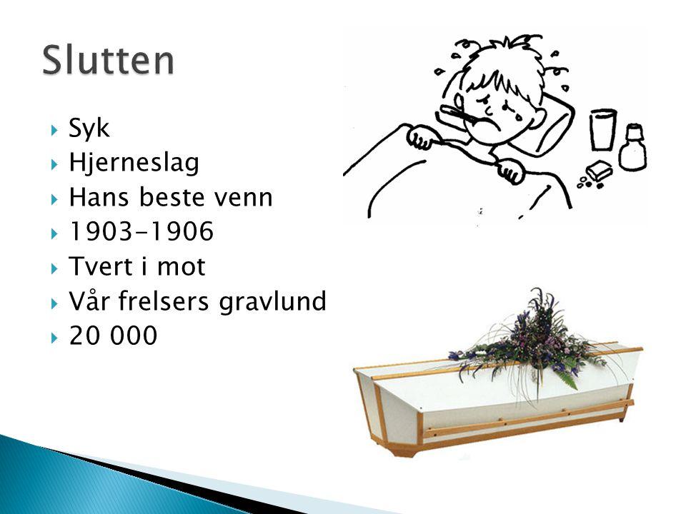 Slutten Syk Hjerneslag Hans beste venn 1903-1906 Tvert i mot