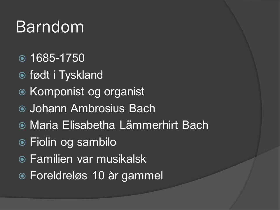 Barndom 1685-1750 født i Tyskland Komponist og organist