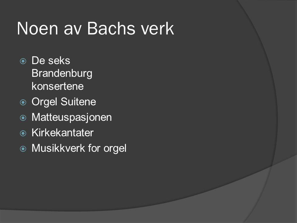Noen av Bachs verk De seks Brandenburg konsertene Orgel Suitene