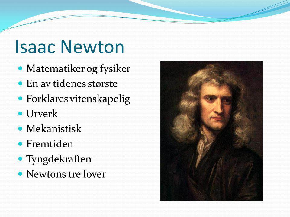 Isaac Newton Matematiker og fysiker En av tidenes største