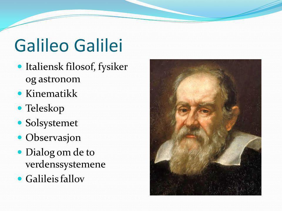 Galileo Galilei Italiensk filosof, fysiker og astronom Kinematikk