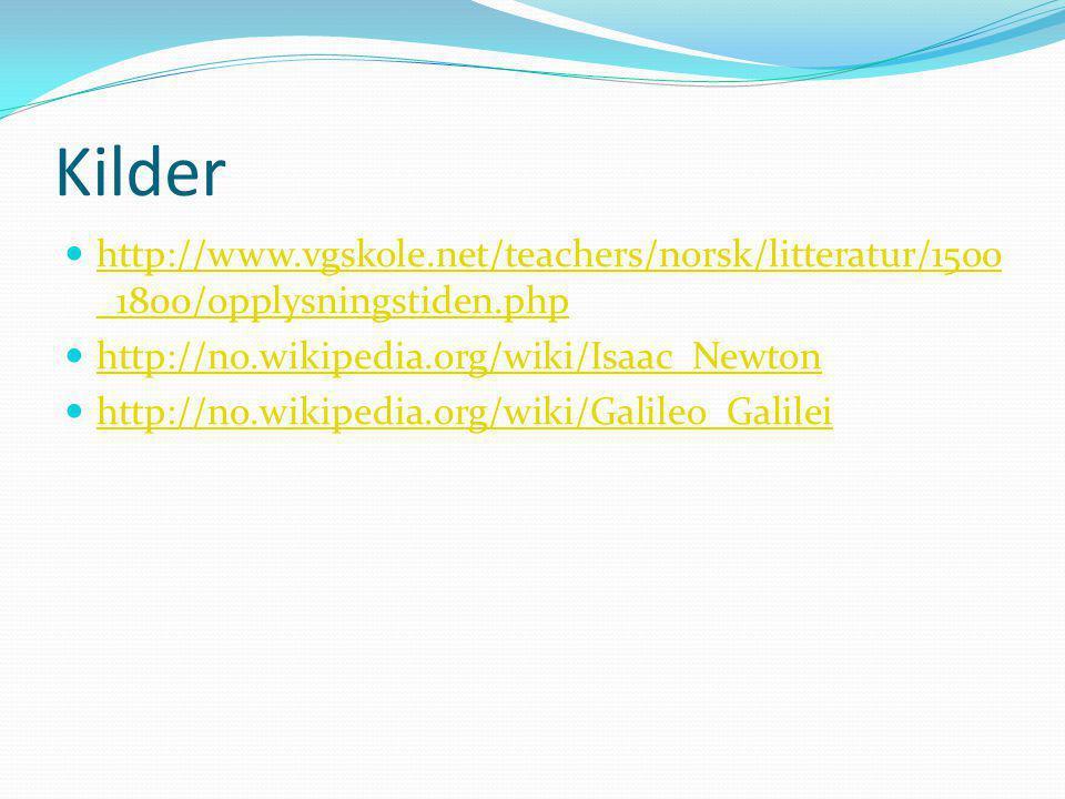 Kilder http://www.vgskole.net/teachers/norsk/litteratur/1500_1800/opplysningstiden.php. http://no.wikipedia.org/wiki/Isaac_Newton.