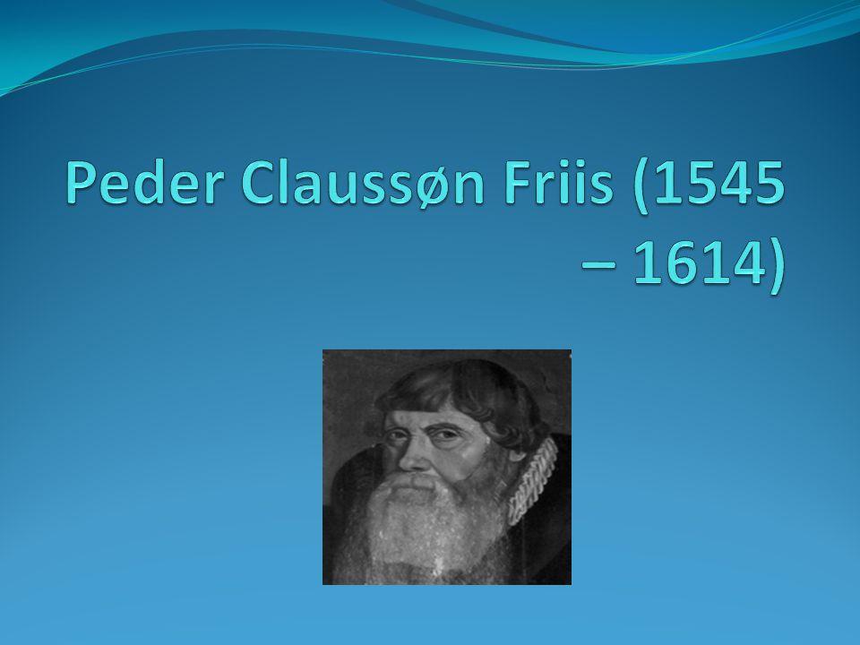 Peder Claussøn Friis (1545 – 1614)