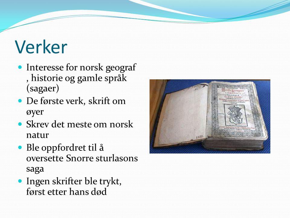 Verker Interesse for norsk geograf , historie og gamle språk (sagaer)