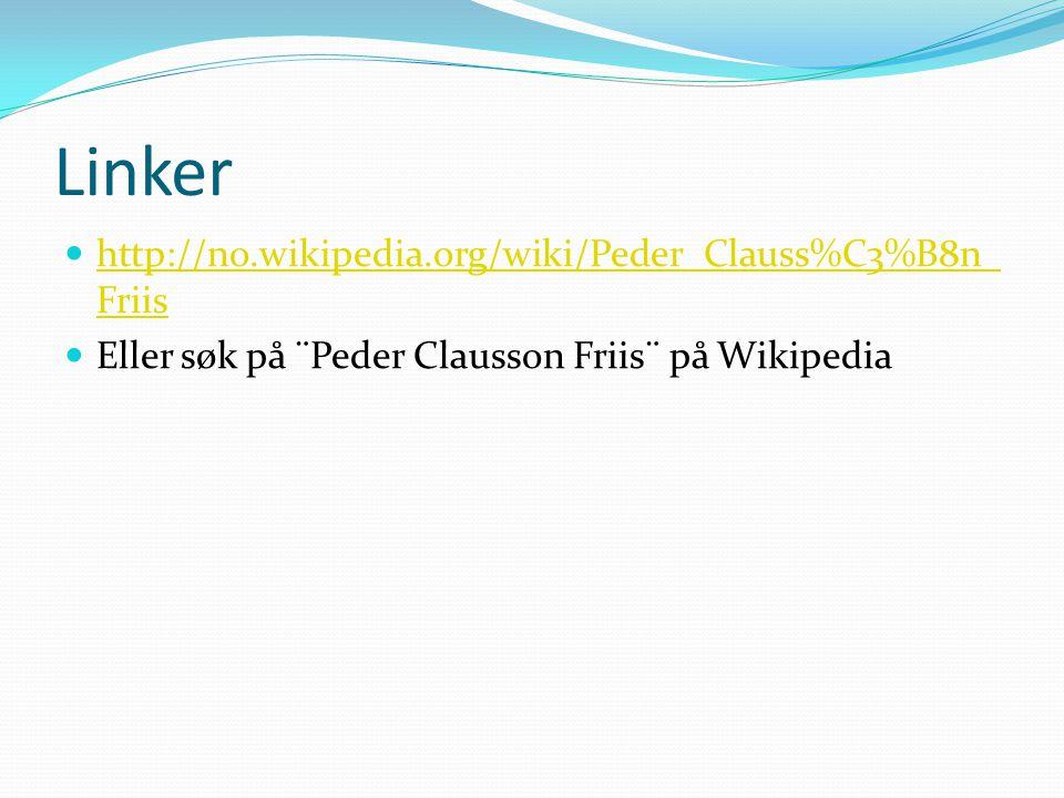 Linker http://no.wikipedia.org/wiki/Peder_Clauss%C3%B8n_Friis