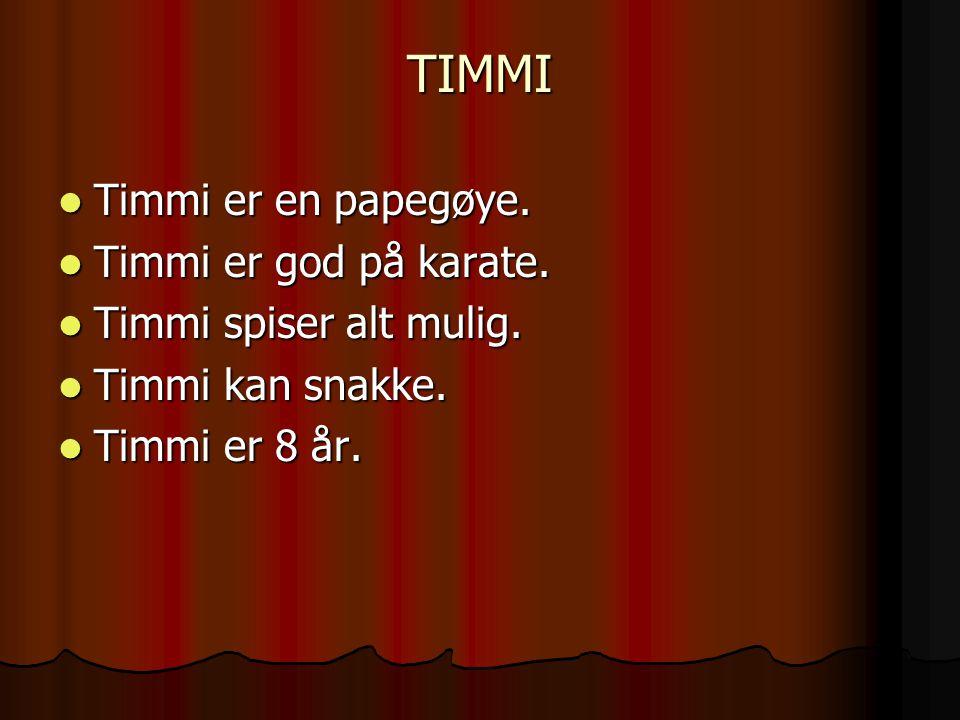 TIMMI Timmi er en papegøye. Timmi er god på karate.