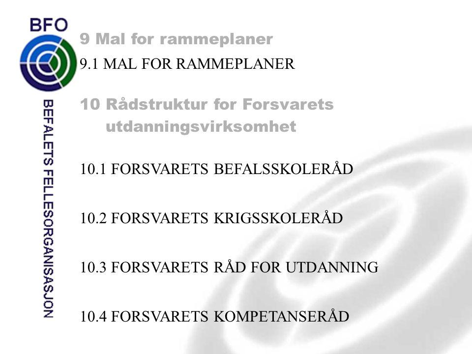 9 Mal for rammeplaner 9.1 MAL FOR RAMMEPLANER. 10 Rådstruktur for Forsvarets. utdanningsvirksomhet.
