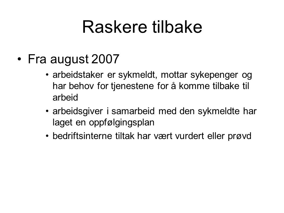 Raskere tilbake Fra august 2007
