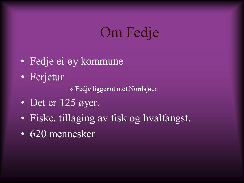 Om Fedje Fedje ei øy kommune Ferjetur Det er 125 øyer.
