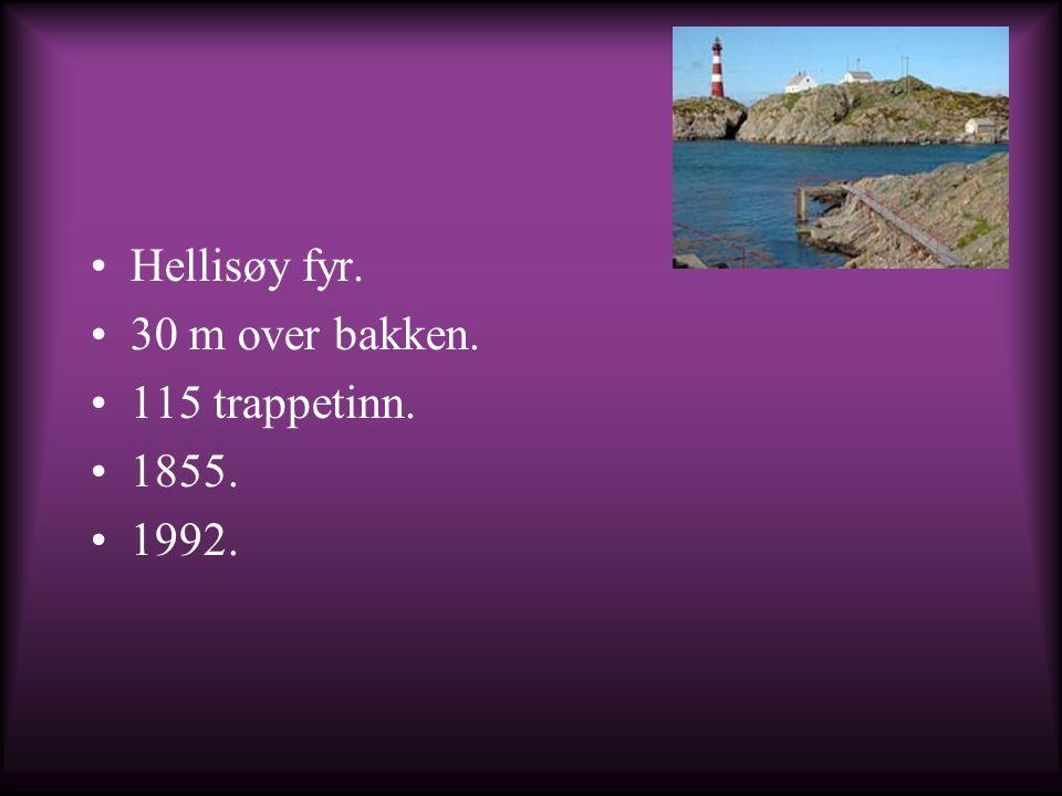 Hellisøy fyr. 30 m over bakken. 115 trappetinn. 1855. 1992.