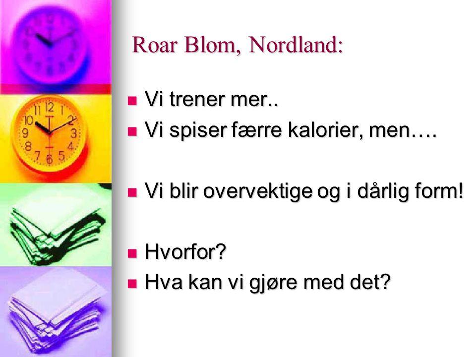 Roar Blom, Nordland: Vi trener mer.. Vi spiser færre kalorier, men….