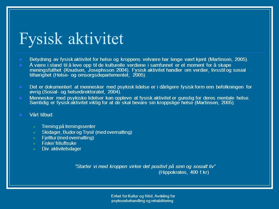 Fysisk aktivitet Betydning av fysisk aktivitet for helse og kroppens velvære har lenge vært kjent (Martinsen, 2005).