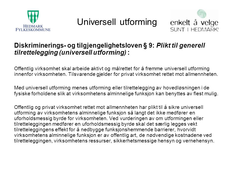 Universell utforming Diskriminerings- og tilgjengelighetsloven § 9: Plikt til generell tilrettelegging (universell utforming) :