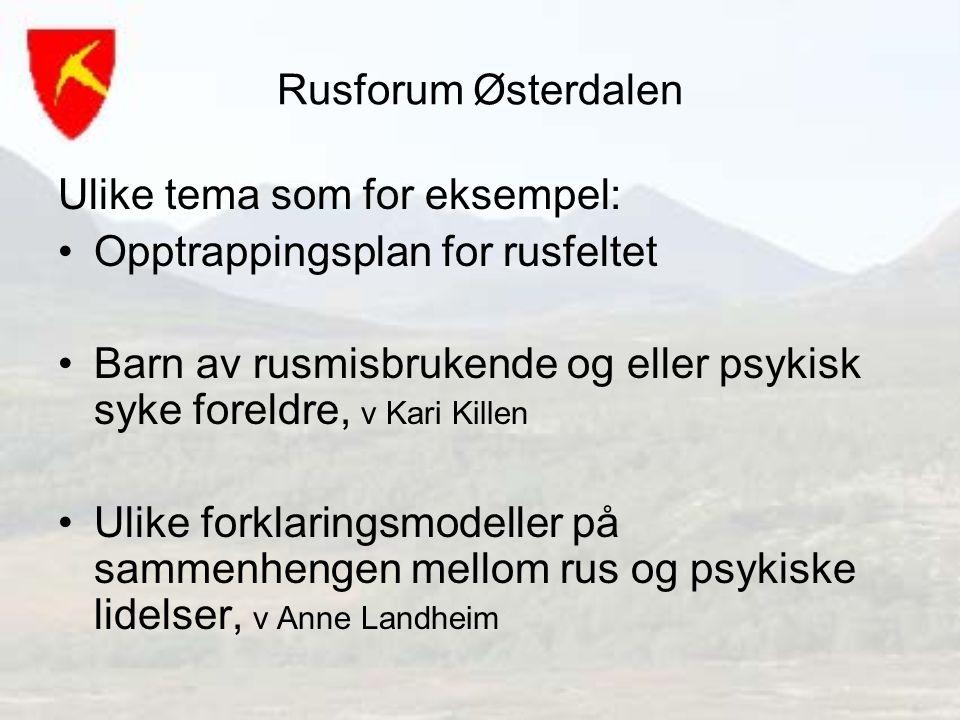 Rusforum Østerdalen Ulike tema som for eksempel: Opptrappingsplan for rusfeltet.