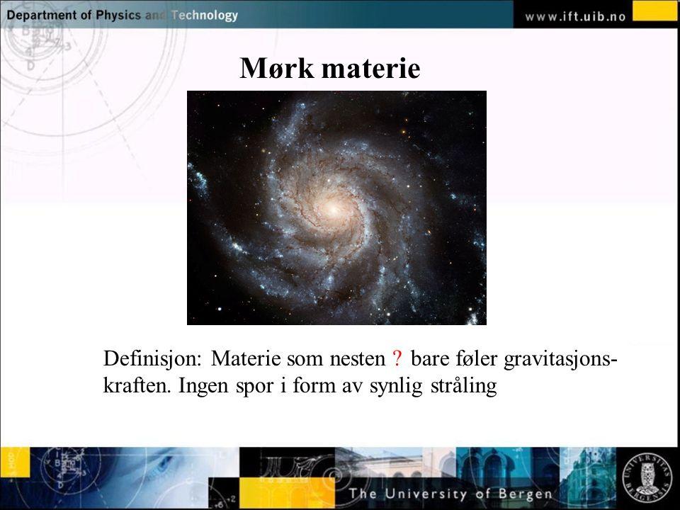 Mørk materie Definisjon: Materie som nesten bare føler gravitasjons-