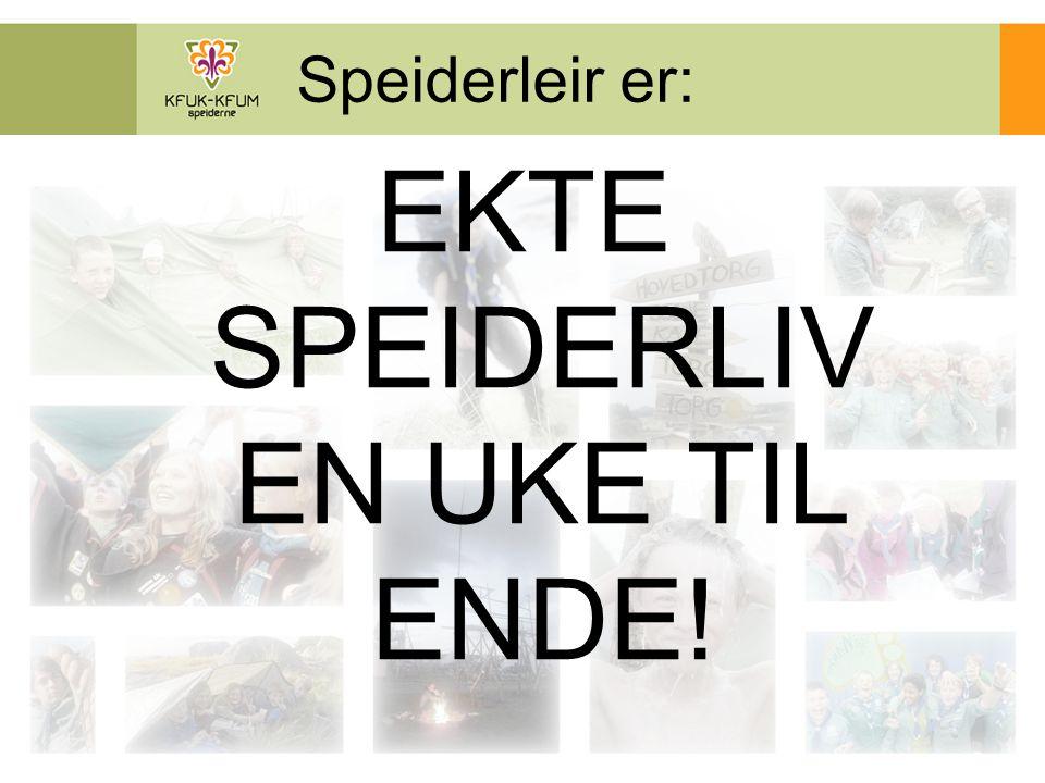EKTE SPEIDERLIV EN UKE TIL ENDE!