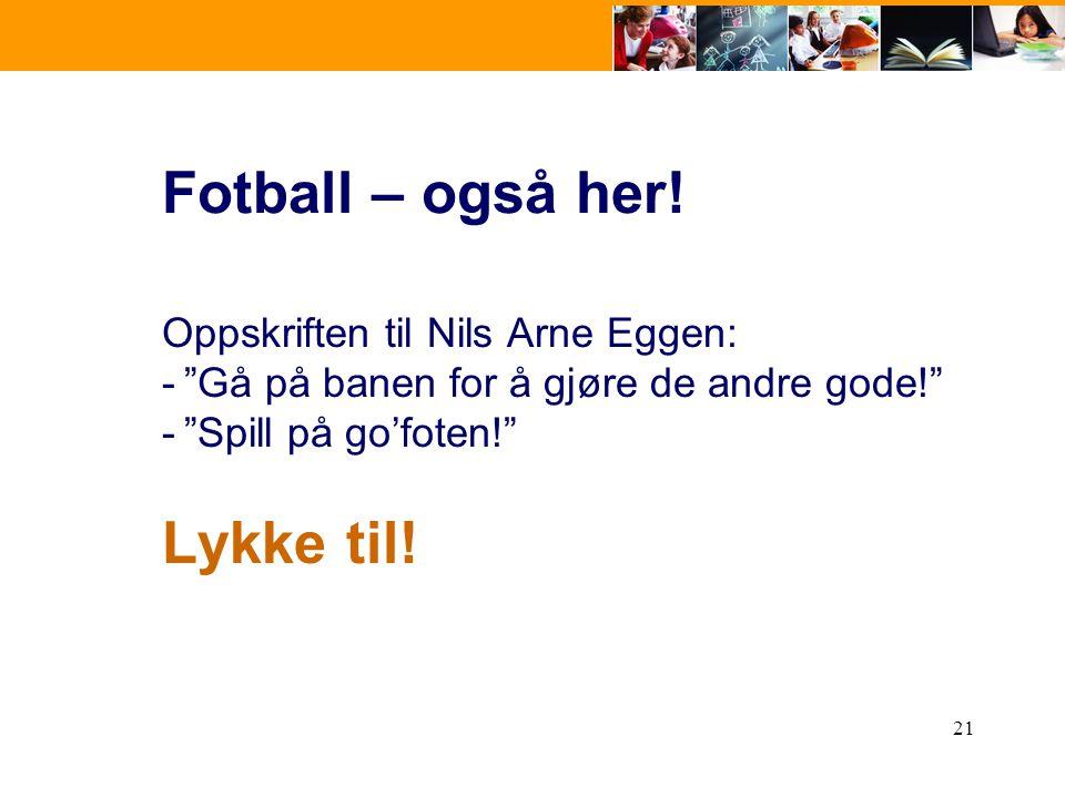Fotball – også her! Lykke til! Oppskriften til Nils Arne Eggen: