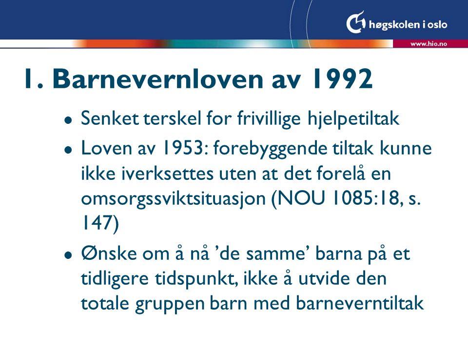 1. Barnevernloven av 1992 Senket terskel for frivillige hjelpetiltak