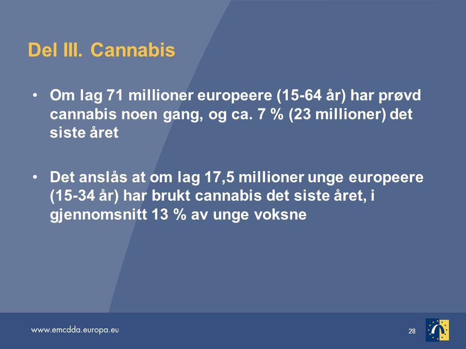 Del III. Cannabis Om lag 71 millioner europeere (15-64 år) har prøvd cannabis noen gang, og ca. 7 % (23 millioner) det siste året.