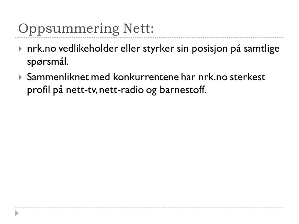 Oppsummering Nett: nrk.no vedlikeholder eller styrker sin posisjon på samtlige spørsmål.