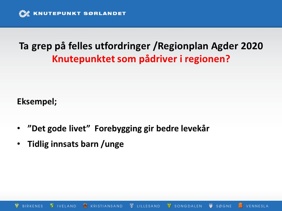 Ta grep på felles utfordringer /Regionplan Agder 2020 Knutepunktet som pådriver i regionen