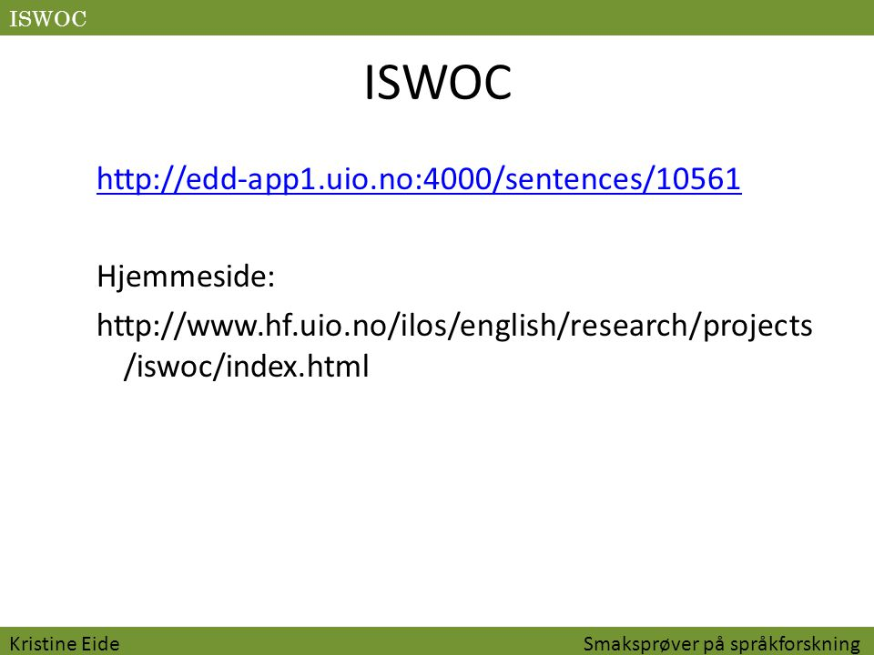 ISWOC ISWOC. http://edd-app1.uio.no:4000/sentences/10561 Hjemmeside: http://www.hf.uio.no/ilos/english/research/projects/iswoc/index.html