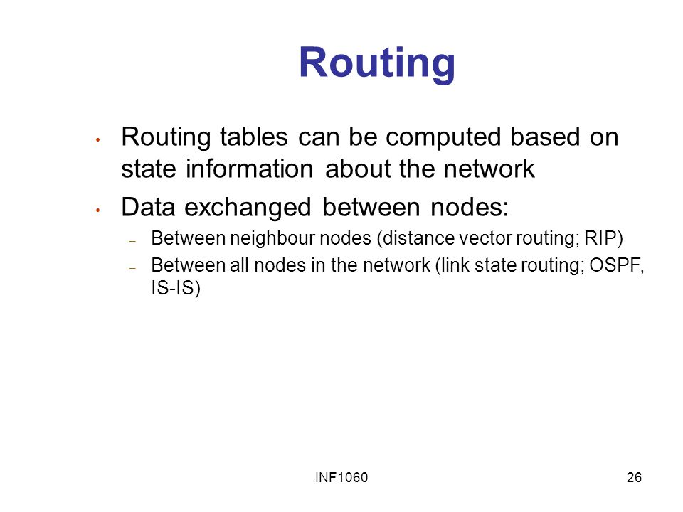 Routing Routing tables can be computed based on state information about the network. Data exchanged between nodes: