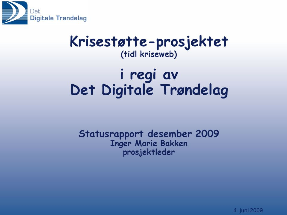 Krisestøtte-prosjektet (tidl kriseweb) i regi av Det Digitale Trøndelag Statusrapport desember 2009 Inger Marie Bakken prosjektleder