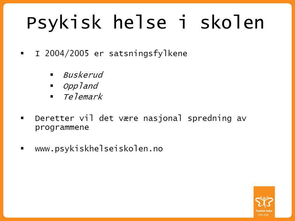 Psykisk helse i skolen I 2004/2005 er satsningsfylkene Buskerud