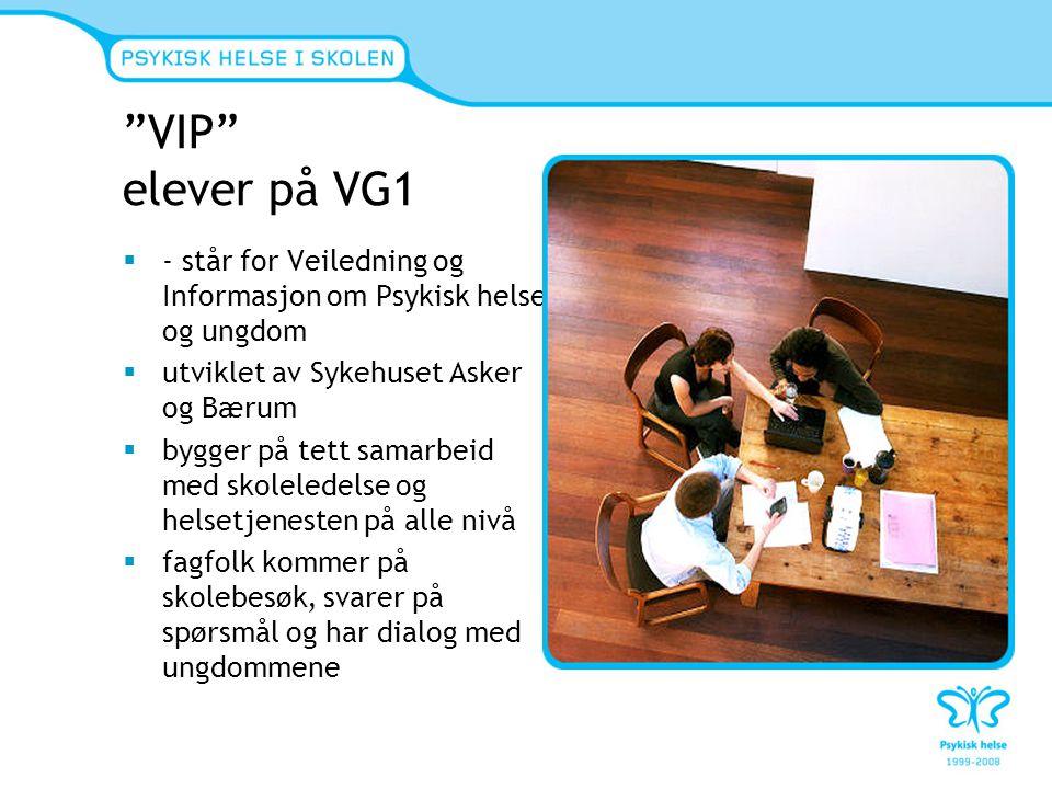 VIP elever på VG1 - står for Veiledning og Informasjon om Psykisk helse og ungdom. utviklet av Sykehuset Asker og Bærum.