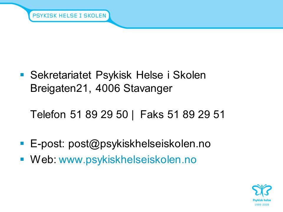 Sekretariatet Psykisk Helse i Skolen Breigaten21, 4006 Stavanger Telefon 51 89 29 50 | Faks 51 89 29 51