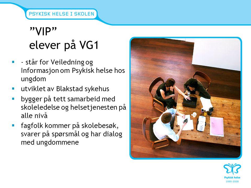 VIP elever på VG1 - står for Veiledning og Informasjon om Psykisk helse hos ungdom. utviklet av Blakstad sykehus.