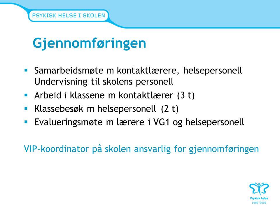 Gjennomføringen Samarbeidsmøte m kontaktlærere, helsepersonell Undervisning til skolens personell. Arbeid i klassene m kontaktlærer (3 t)