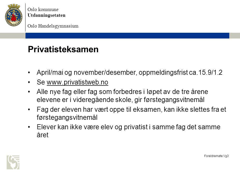Privatisteksamen April/mai og november/desember, oppmeldingsfrist ca.15.9/1.2. Se www.privatistweb.no.