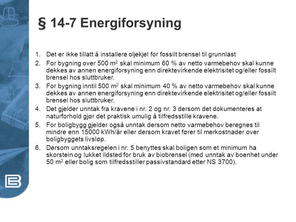 § 14-7 Energiforsyning Det er ikke tillatt å installere oljekjel for fossilt brensel til grunnlast.
