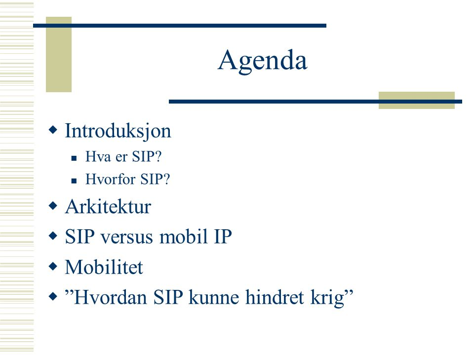Agenda Introduksjon Arkitektur SIP versus mobil IP Mobilitet