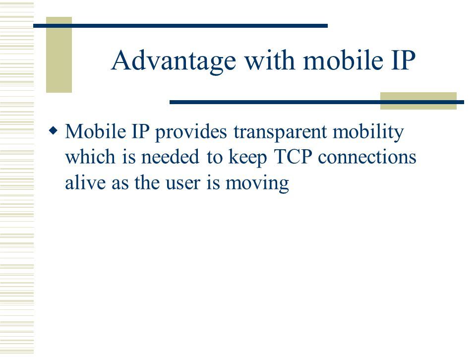 Advantage with mobile IP