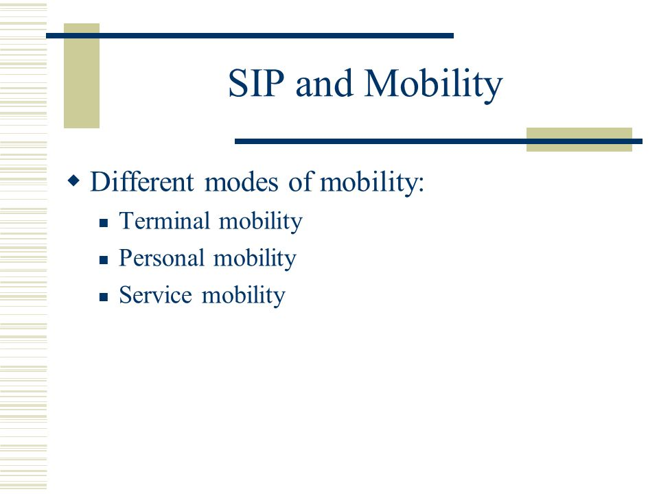 SIP and Mobility Different modes of mobility: Terminal mobility