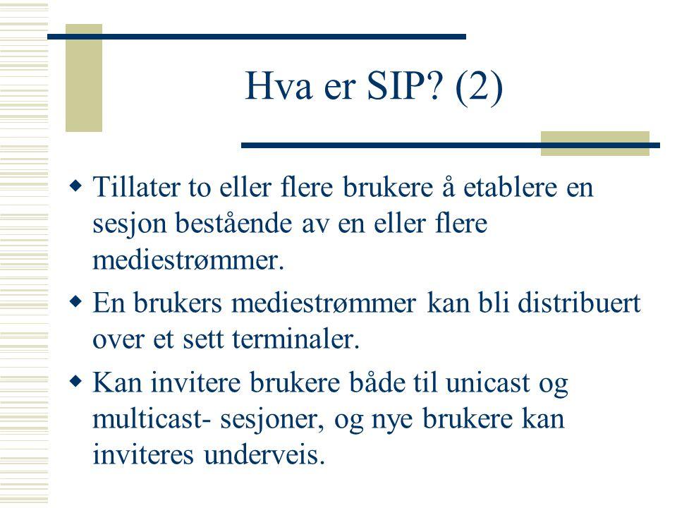 Hva er SIP (2) Tillater to eller flere brukere å etablere en sesjon bestående av en eller flere mediestrømmer.