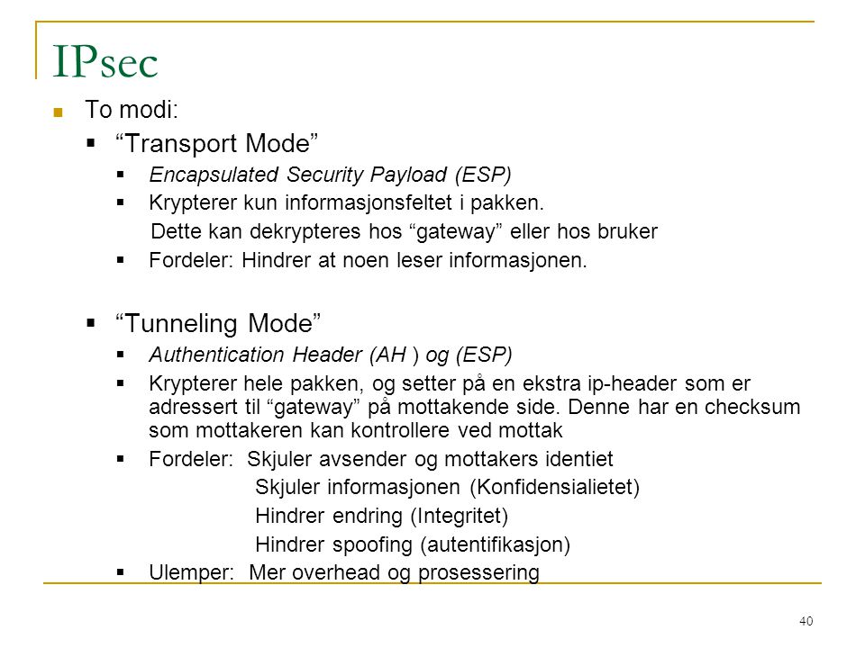 IPsec Transport Mode Tunneling Mode To modi: