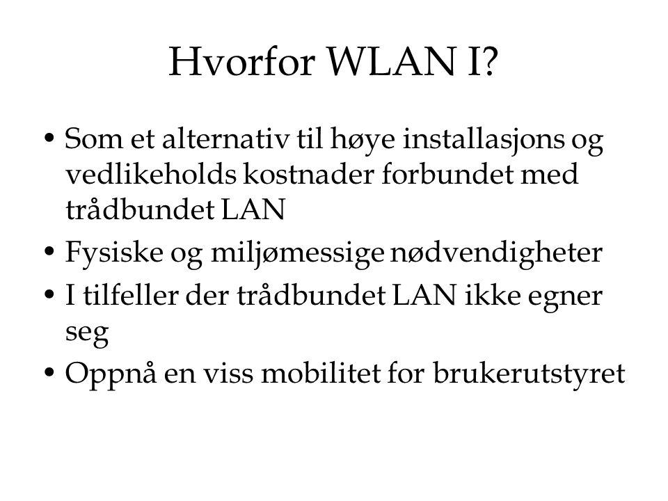 Hvorfor WLAN I Som et alternativ til høye installasjons og vedlikeholds kostnader forbundet med trådbundet LAN.