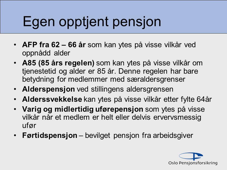 Egen opptjent pensjon AFP fra 62 – 66 år som kan ytes på visse vilkår ved oppnådd alder.