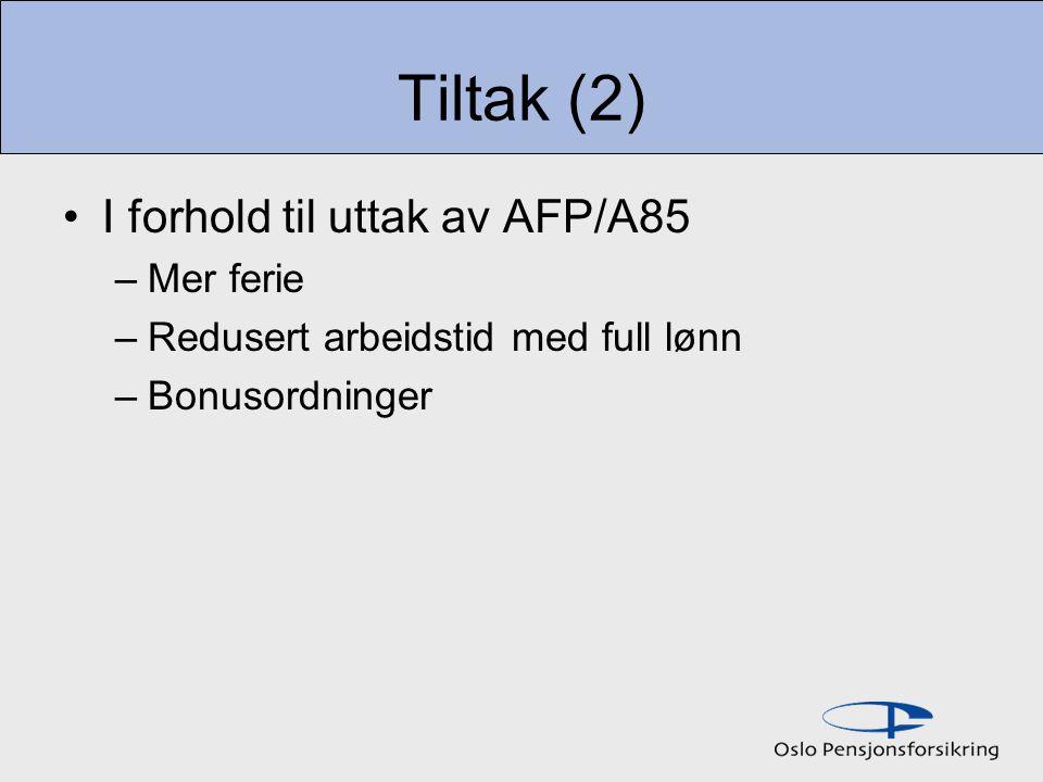 Tiltak (2) I forhold til uttak av AFP/A85 Mer ferie